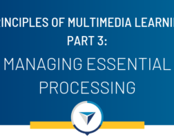 Principles of Multimedia Learning Part 3: Managing Essential Processing